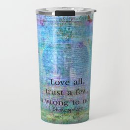 Love all, trust a few, do wrong to none. Shakespeare quote Travel Mug