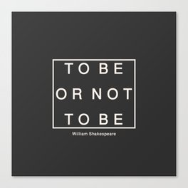 To Be Or Not Canvas Print