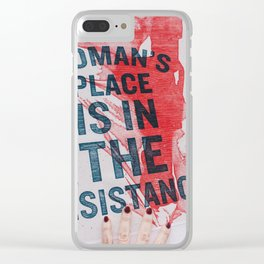 A Woman's Place is in the Resistance Clear iPhone Case