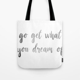 """""""Go Get What you Dream of"""" Inspirational Quote Tote Bag"""
