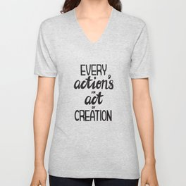 Every Action's An Act of Creation Unisex V-Neck