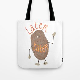 Later Tater Tote Bag