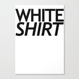 WHITE SHIRT WHITE SHIRT Canvas Print