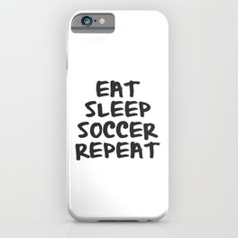 Eat, Sleep, Soccer, Repeat iPhone Case
