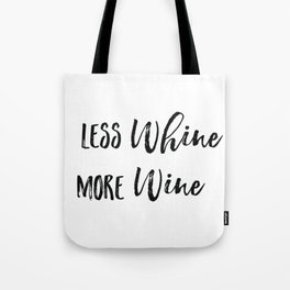 Less whine more wine Tote Bag