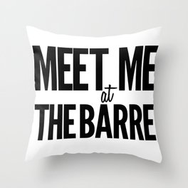 Meet Me At The Barre Throw Pillow