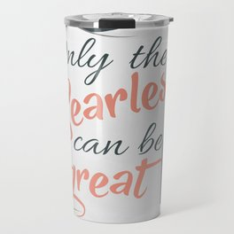Be fearless Travel Mug