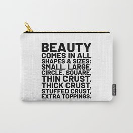 Beauty Comes in All Shapes and Sizes Pizza Carry-All Pouch