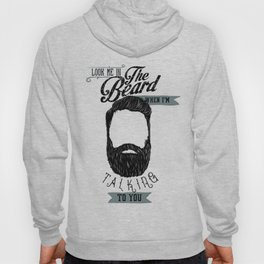 Look me in the beard when I'm talking to you Hoody