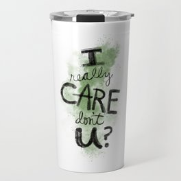 """""""I Really Care Don't You?"""" color-army green Travel Mug"""