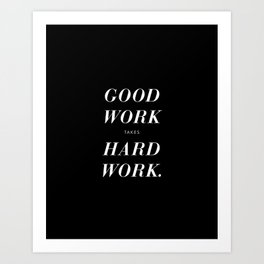 Good Work Takes Hard Work - black Art Print
