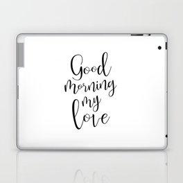 Good Morning My Love - black on white #love #decor #valentines Laptop & iPad Skin