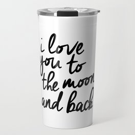 I Love You to the Moon and Back black-white kids room typography poster home wall decor canvas Travel Mug