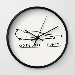 Nope, Not Today Wall Clock