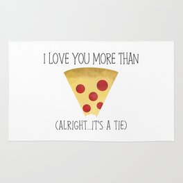 I Love You More Than Pizza (Alright... It's A Tie) Rug