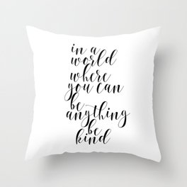 In A World Where You Can Be Anything Be Kind,Home Decor, Master Bedroom Art, Black and White Art Throw Pillow