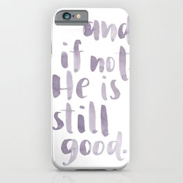 And if not, He is still good. [phone case] iPhone Case