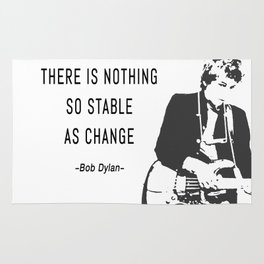 There is nothing so stable as change- Bob Dylan Rug
