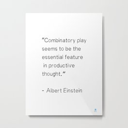 """Combinatory play seems to be the essential feature in productive thought.""  Albert Einstein Metal Print"