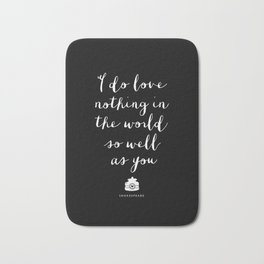 I Do Love Nothing in the World So Well as You black-white typography poster bedroom wall home decor Bath Mat