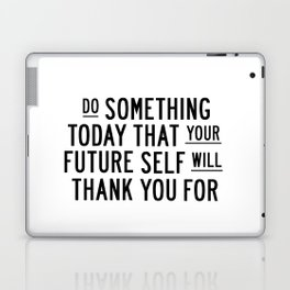 Do Something Today That Your Future Self Will Thank You For typography poster home decor wall art Laptop & iPad Skin
