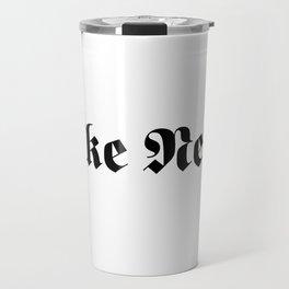 Fake News Travel Mug