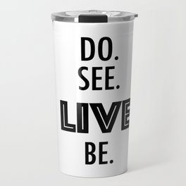 Do See Live Be - Text Only Travel Mug
