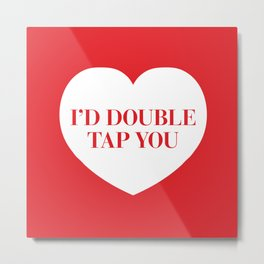 I'd Double Tap You Metal Print