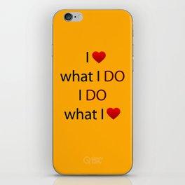 I Love what I DO I DO what I Love iPhone Skin