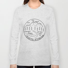 Difficult Roads Often Lead to Beautiful Destinations Long Sleeve T-shirt