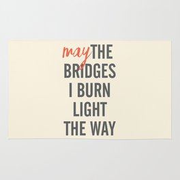 May the bridges I burn light the way, strong woman, quote for motivation, getting over, independent Rug