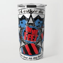 I'd rather die on my feet than live on my knees Travel Mug