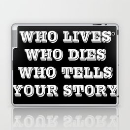 Who Lives Who Dies Laptop & iPad Skin