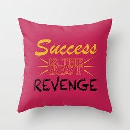 Success is the BEST Revenge Throw Pillow