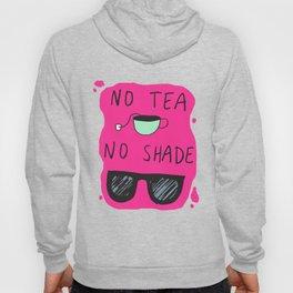 No Tea No Shade Hoody