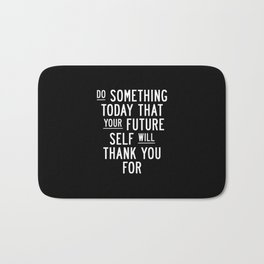 Do Something Today That Your Future Self Will Thank You For Inspirational Life Quote Bedroom Art Bath Mat