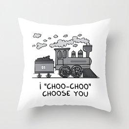 "I ""choo-choo"" choose you! Throw Pillow"