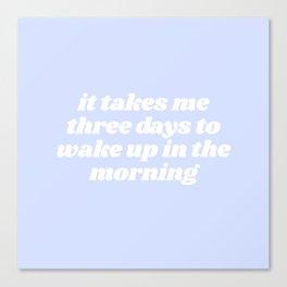 three days to wake up Canvas Print