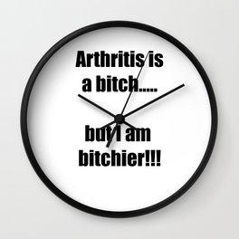 Arthritis is a bitch...but I am bitchier!!! Wall Clock