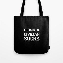 Being A Civilian Sucks Tote Bag