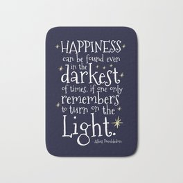 HAPPINESS CAN BE FOUND EVEN IN THE DARKEST OF TIMES - HP3 DUMBLEDORE QUOTE Bath Mat