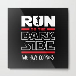 Run To The Dark Side, We Have Cookies Metal Print