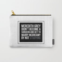 Meredith grey didn't become a surgeon and get to marry mcdreamy by not studying STICKER Carry-All Pouch