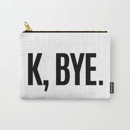 K, BYE OK BYE K BYE KBYE Carry-All Pouch