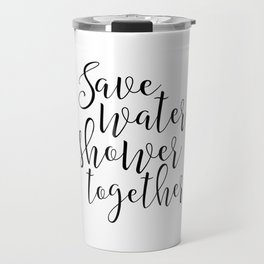 BATHROOM WALL ART, Save Water Shower Together,Bathroom Sign,Shower Decor,Funny Gift,Funny Print,Coup Travel Mug