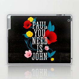 Paul You Need Is John Laptop & iPad Skin