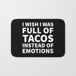 I Wish I Was Full of Tacos Instead of Emotions (Black & White) Bath Mat