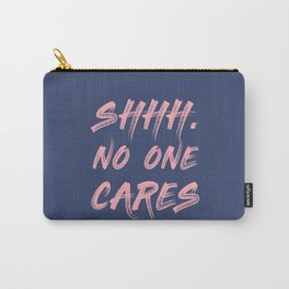 Shhh No One Cares Carry-All Pouch