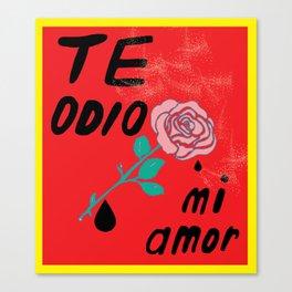 Te odio mi amor Canvas Print