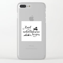 And so the adveture begins Clear iPhone Case